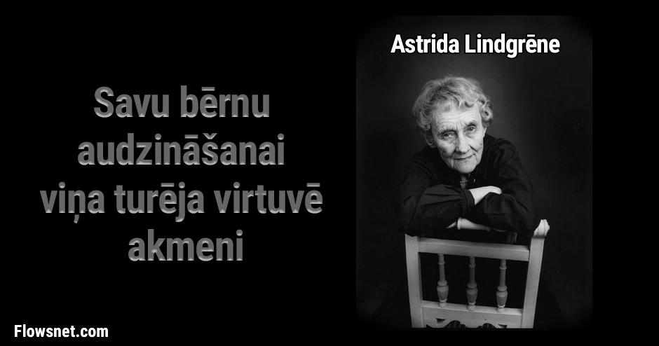 ASTRIDA LINDGRĒNE: SAVU BĒRNU AUDZINĀŠANAI VIŅA VIRTUVĒ TURĒJA AKMENI