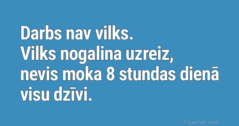 humoriņš: DARBS NAV VILKS!