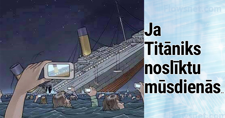JA TITĀNIKS NOSLĪKTU MŪSDIENĀS..